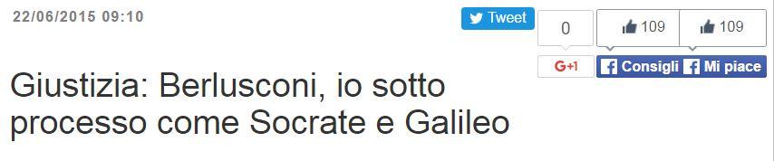 Berlusconi come Socrate e Galileo («Iltempo.it», 22 giugno 2015)
